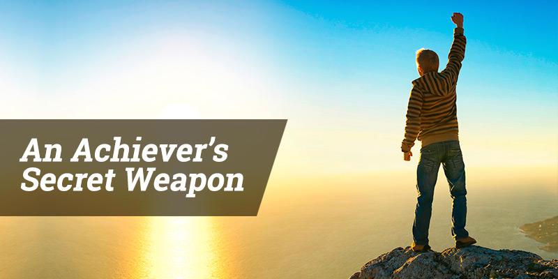 An Achiever's Secret Weapon