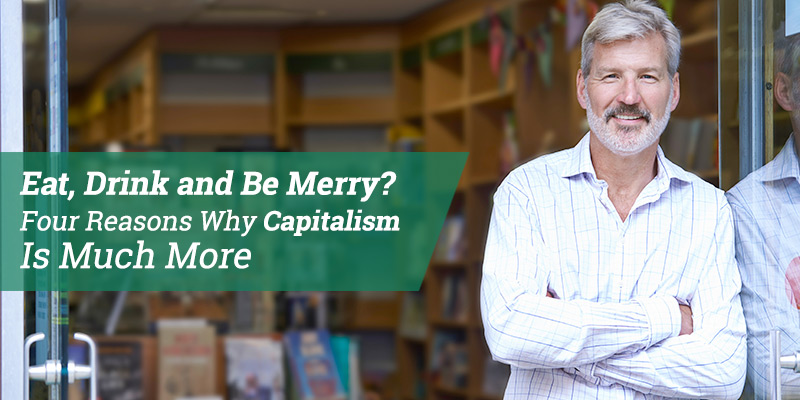Eat, Drink and Be Merry? Four Reasons Why Capitalism Is Much More