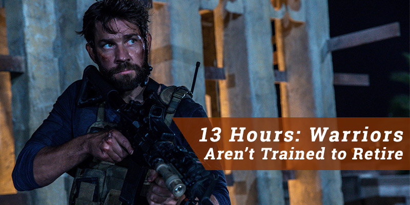 13 Hours: Warriors Aren't Trained to Retire