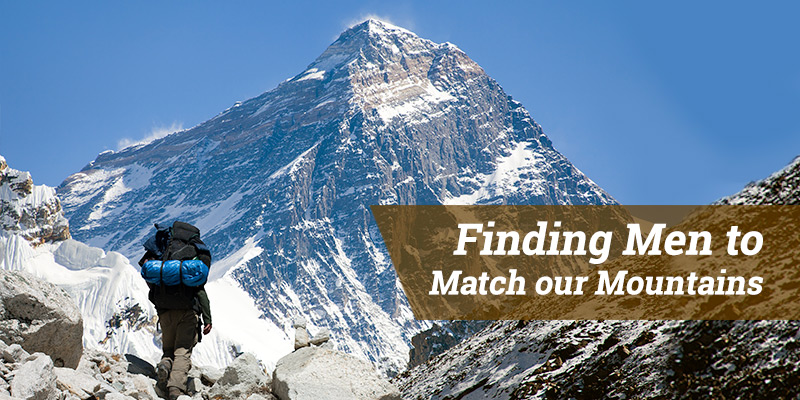 Finding Men to Match our Mountains
