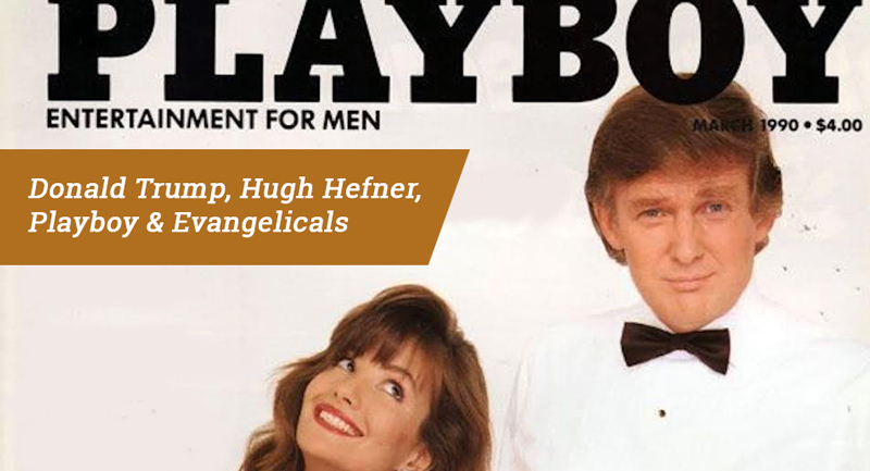 Donald Trump, Hugh Hefner, Playboy & Evangelicals