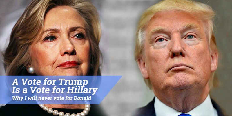A Vote for Trump is a Vote for Hillary — Why I will never vote for Donald