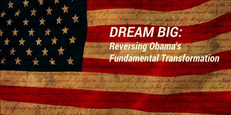 Dream Big: Reversing Obama's Fundamental Transformation