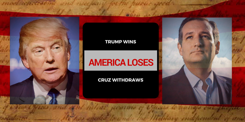 Trump Wins, Cruz Withdraws, America Loses