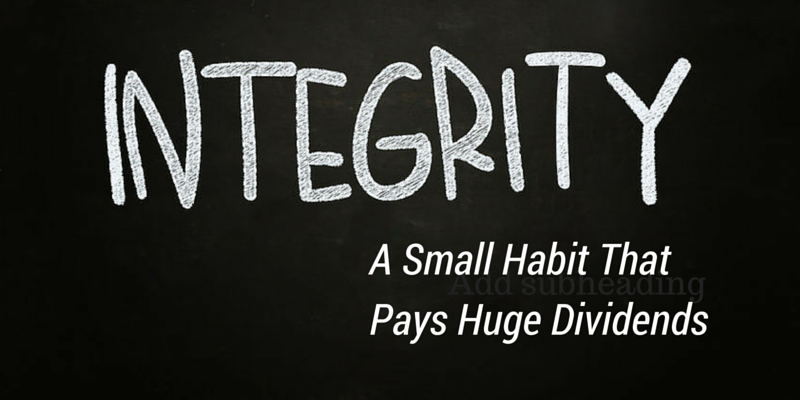 Integrity: A Small Habit that Pays Huge Dividends