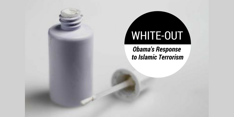 White-Out: Obama's Response to Islamic Terrorism