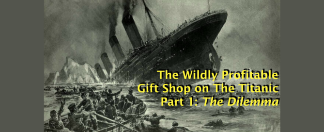 The Wildly Profitable Gift Shop on The Titanic-Part 1