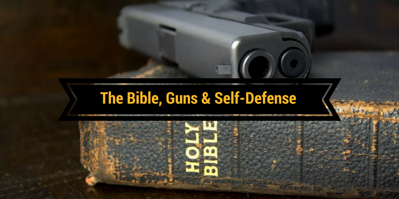 The Bible, Guns & Self-Defense