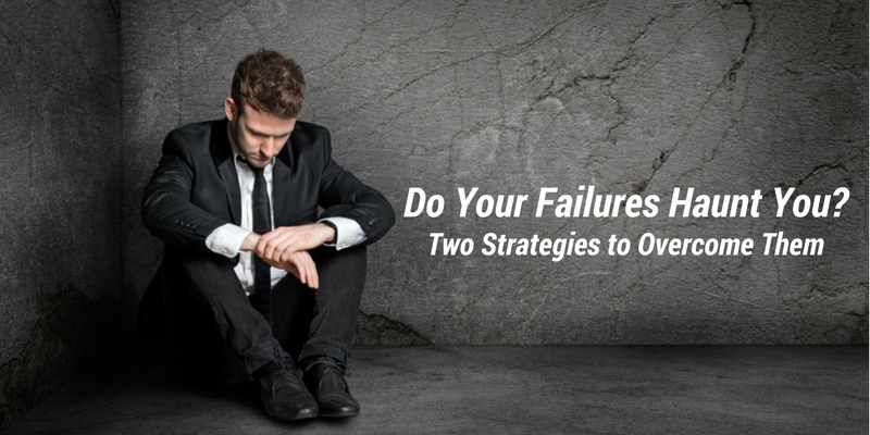 Do Your Failures Haunt You? Two Strategies to Overcome Them