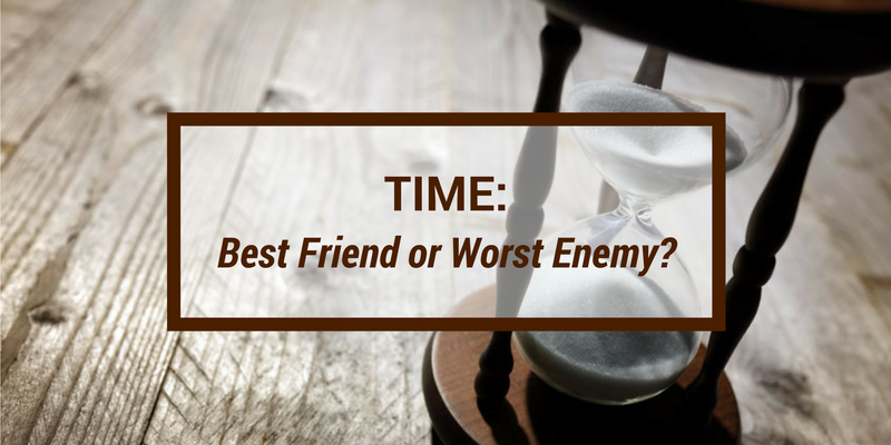 Time: Best Friend or Worst Enemy?