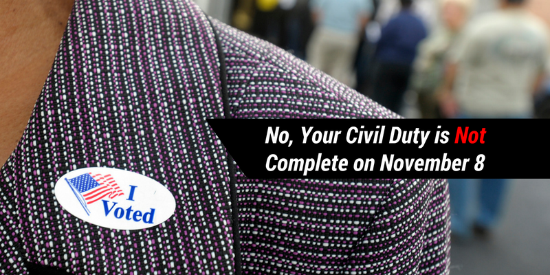 No, Your Civil Duty is Not Complete on November 8