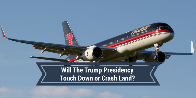 Will the Trump Presidency Touch Down or Crash Land?