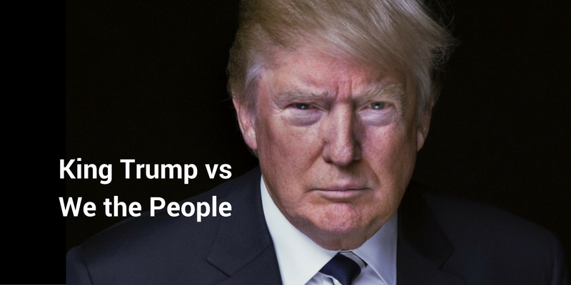 King Trump vs We the People
