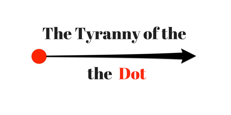 The Tyranny of the Dot