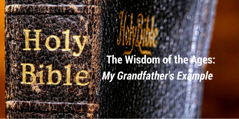 The Wisdom of the Ages: My Grandfather's Example
