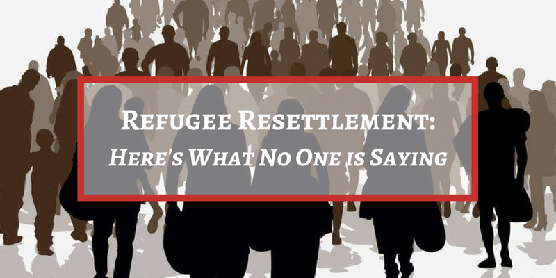 Refugee Resettlement: Here's What No One is Saying