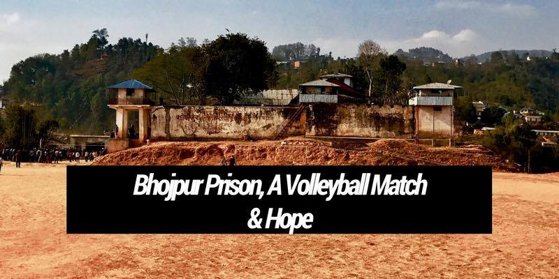Bhojpur Prison, A Volleyball Match & Hope