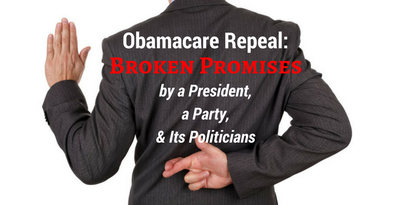 Obamacare Repeal: Broken Promises By a President, a Party, & Its Politicians