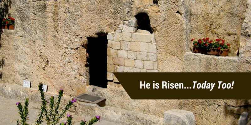 He is Risen… Today Too!