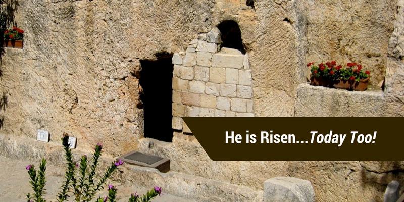 He is Risen… Today Too!