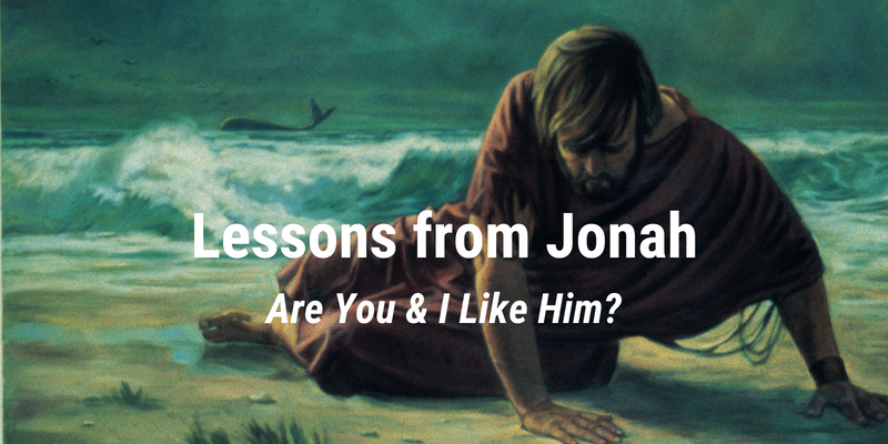 Lessons From Jonah.  Are You & I Like Him?