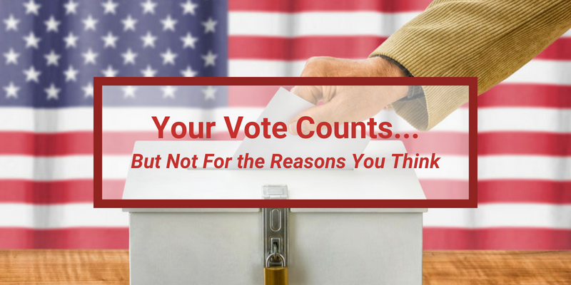 Your Vote Counts… But Not For the Reasons You Think
