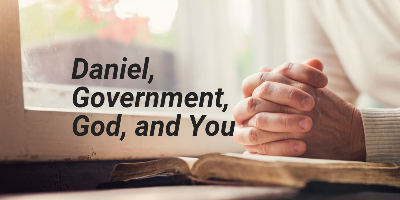 Daniel, Government, God and You