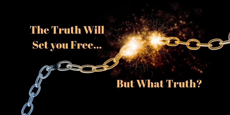 The Truth Will Set You Free. But What Truth?