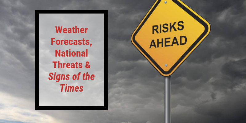 Weather Forecasts, National Threats & Signs of the Times