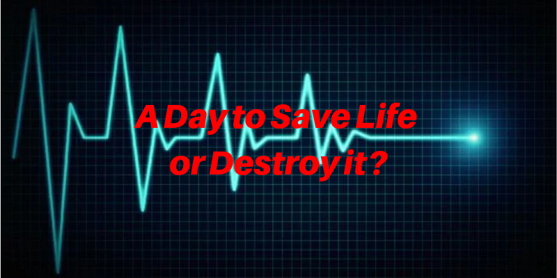 A Day to Save Life or Destroy it?