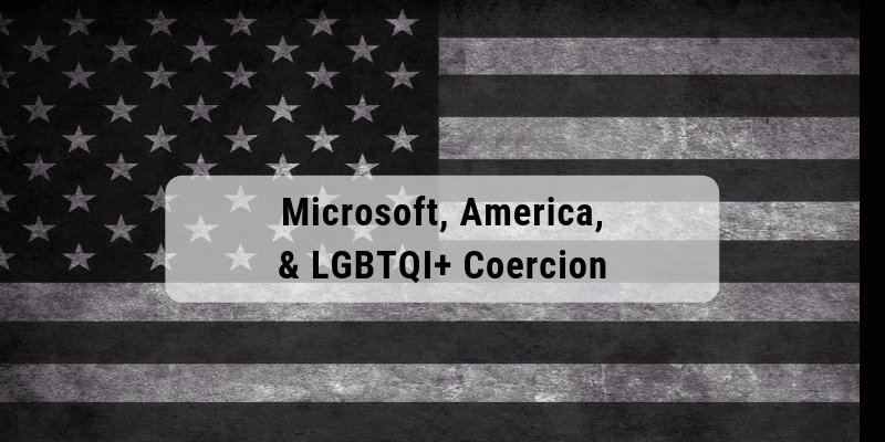 Microsoft, America, and LGBTQI+ Coercion