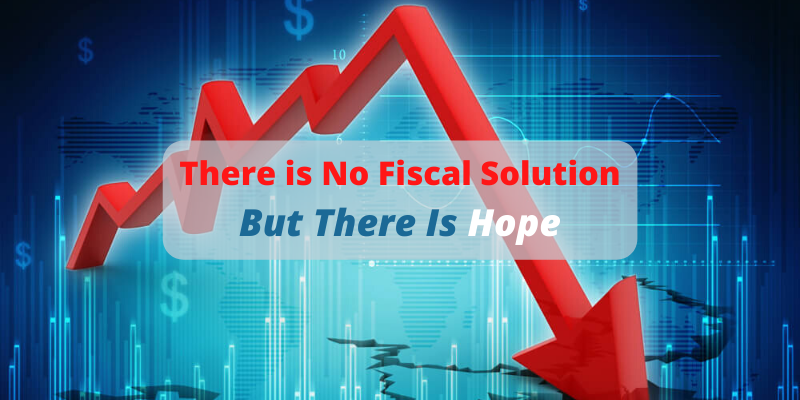 There is No Fiscal Solution, But There is Hope