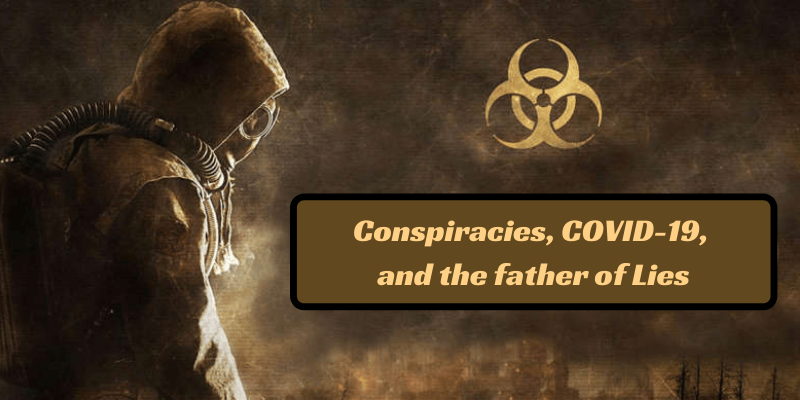 Conspiracies, COVID-19, and the father of Lies