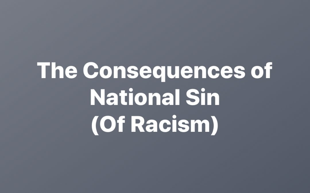 The Consequences of National Sin (of Racism)