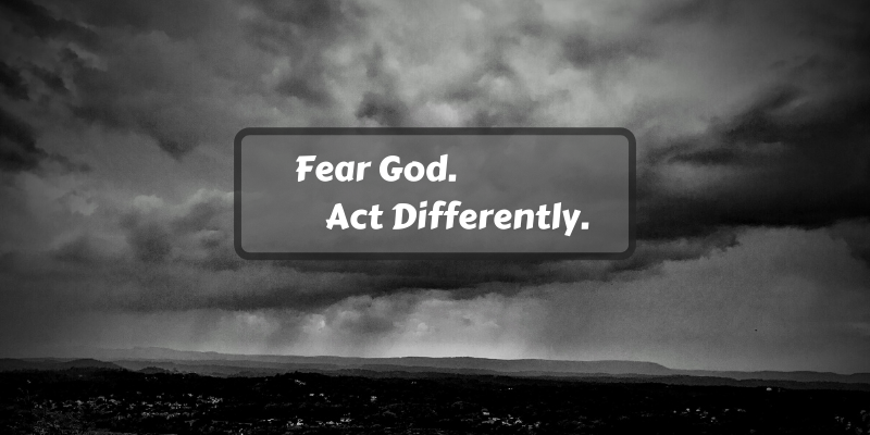 Fear God. Act Differently.