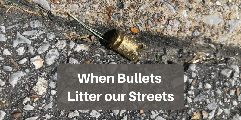 When Bullets Litter our Streets