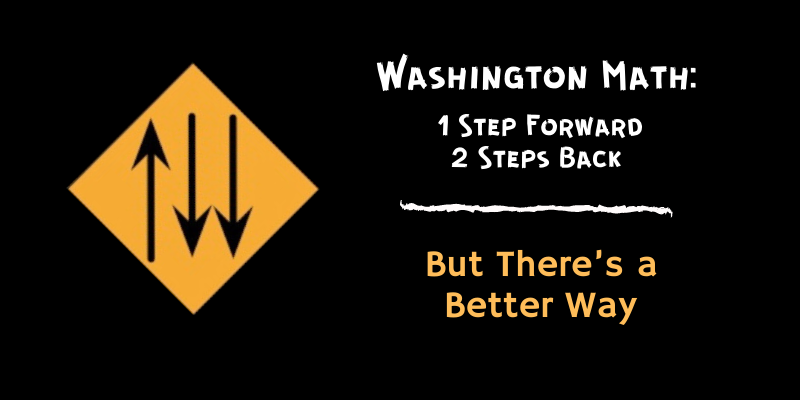 Washington Math: 1 Step Forward, 2 Steps Back. But There's a Better Way