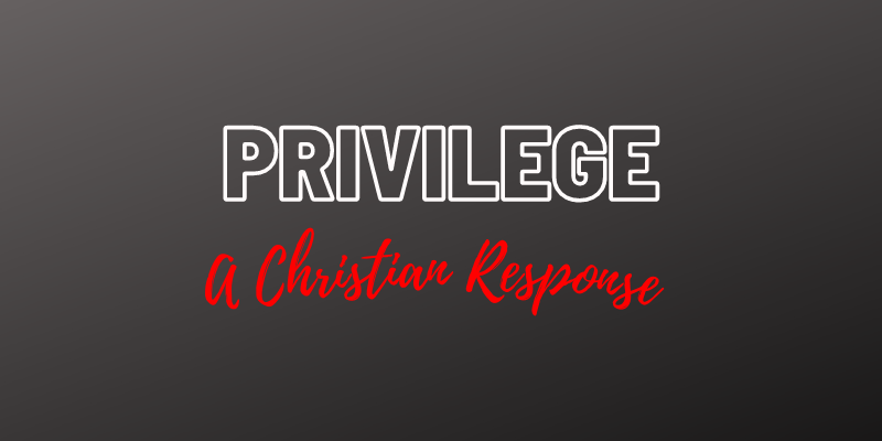 Privilege: A Christian Response
